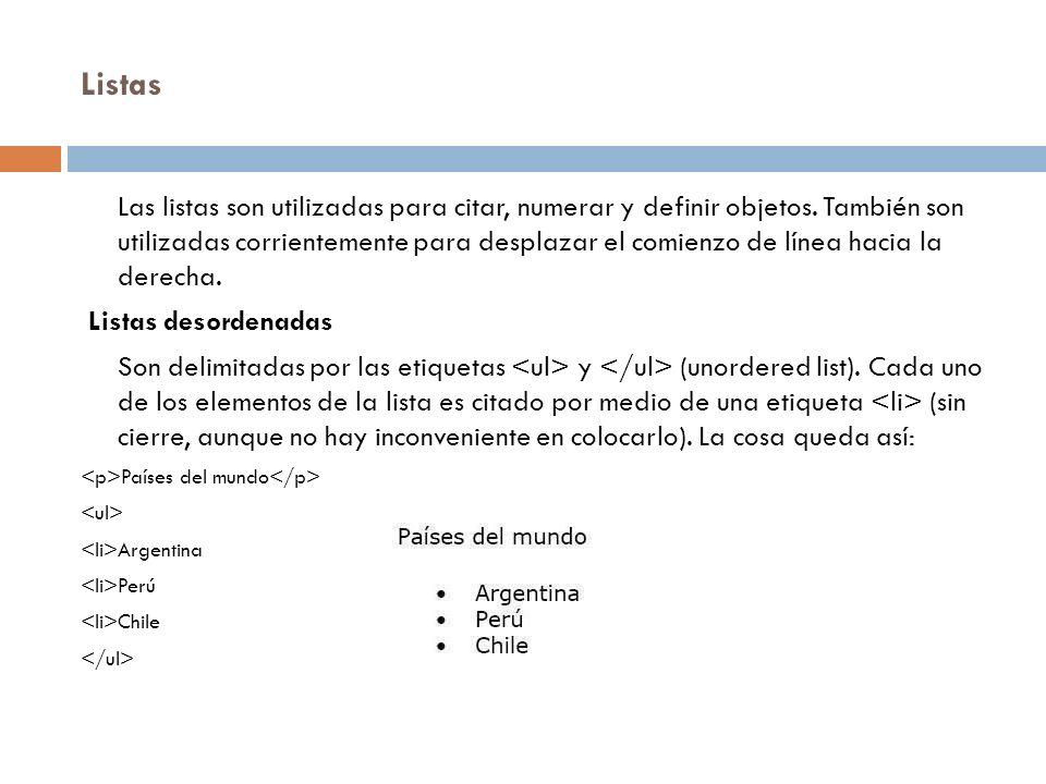 Listas Las listas son utilizadas para citar, numerar y definir objetos.