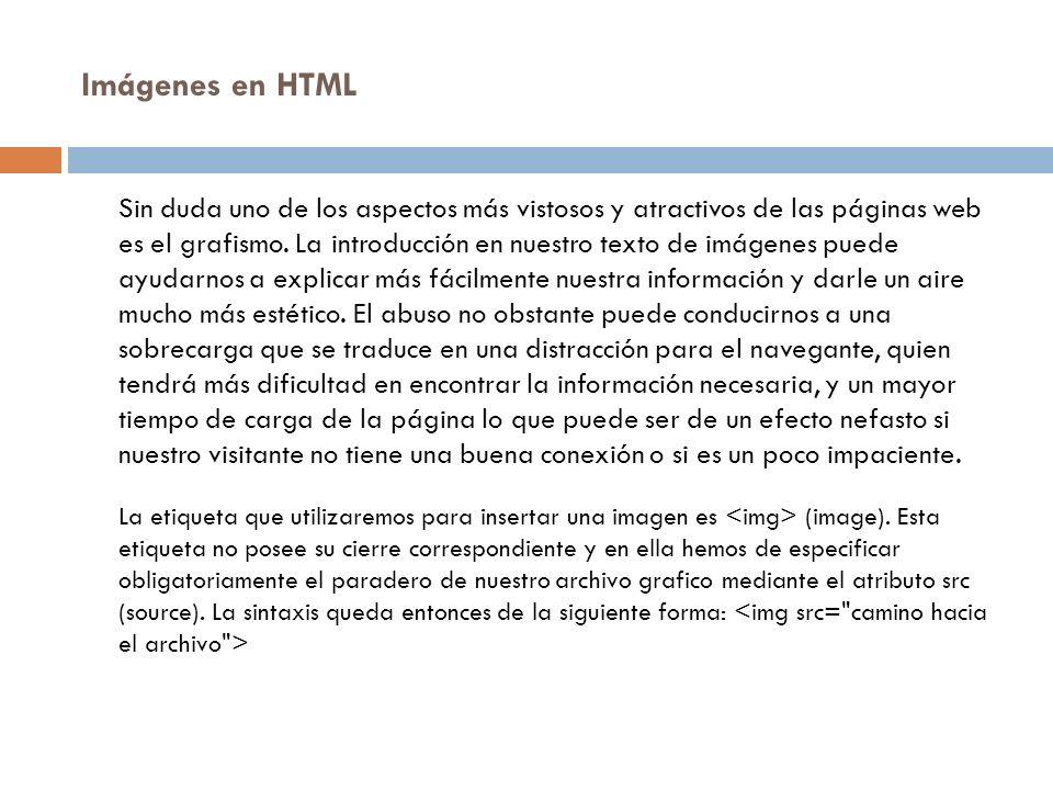 Imágenes en HTML Sin duda uno de los aspectos más vistosos y atractivos de las páginas web es el grafismo. La introducción en nuestro texto de imágene
