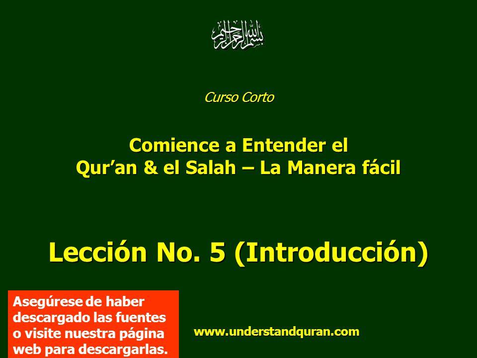 Curso Corto Comience a Entender el Quran & el Salah – La Manera fácil Lección No. 5 (Introducción) www.understandquran.com www.understandquran.com Ase
