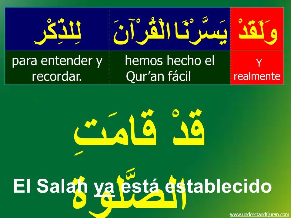 www.understandQuran.com وَلَقَدْيَسَّرْنَا الْقُرْآنَلِلذِّكْرِ Y realmente hemos hecho el Quran fácil para entender y recordar. قَدْ قَامَتِ الصَّلوة