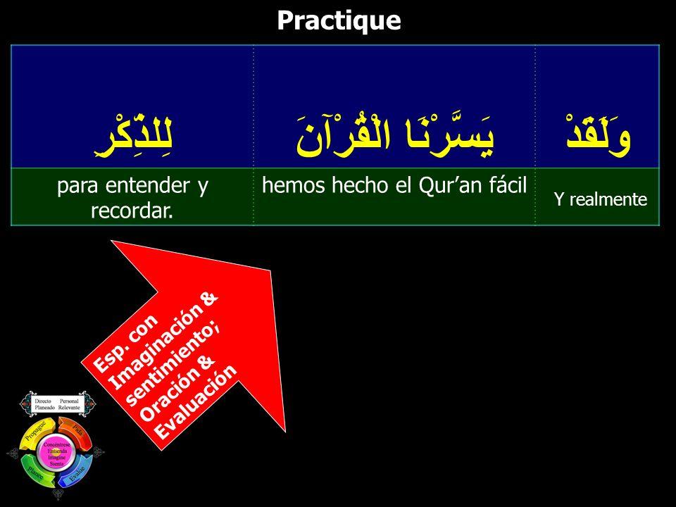 Practique وَلَقَدْ يَسَّرْنَا الْقُرْآنَ لِلذِّكْرِ Y realmente hemos hecho el Quran fácilpara entender y recordar. Esp. con Imaginación & sentimiento