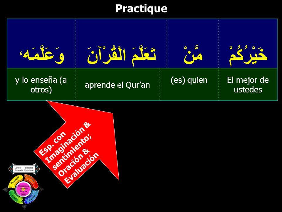 Practique خَيْرُكُمْمَّنْ تَعَلَّمَ الْقُرْآنَ وَعَلَّمَه ، El mejor de ustedes (es) quien aprende el Quran y lo enseña (a otros) Esp. con Imaginación