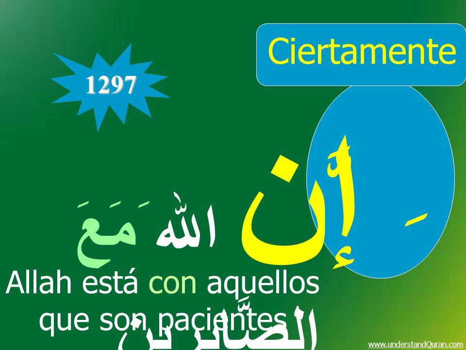 www.understandQuran.com Ciertamente إن الله َمَعَ الصَّابِرِين 1297 ِ َّ Allah está con aquellos que son pacientes