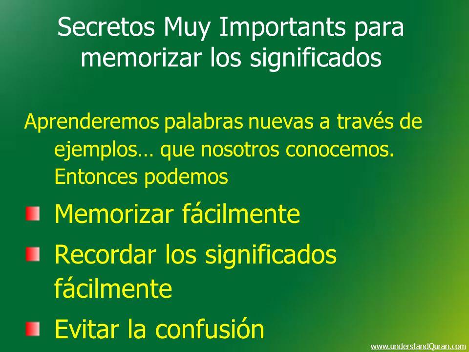 www.understandQuran.com Secretos Muy Importants para memorizar los significados Aprenderemos palabras nuevas a través de ejemplos… que nosotros conoce