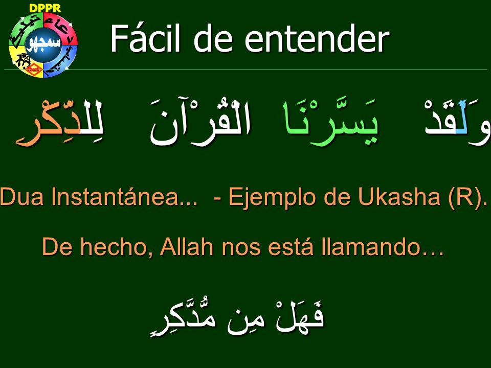 Fácil de entender وَلَقَدْ يَسَّرْنَا الْقُرْآنَ لِلذِّكْرِ Dua Instantánea... - Ejemplo de Ukasha (R). De hecho, Allah nos está llamando… فَهَلْ مِن