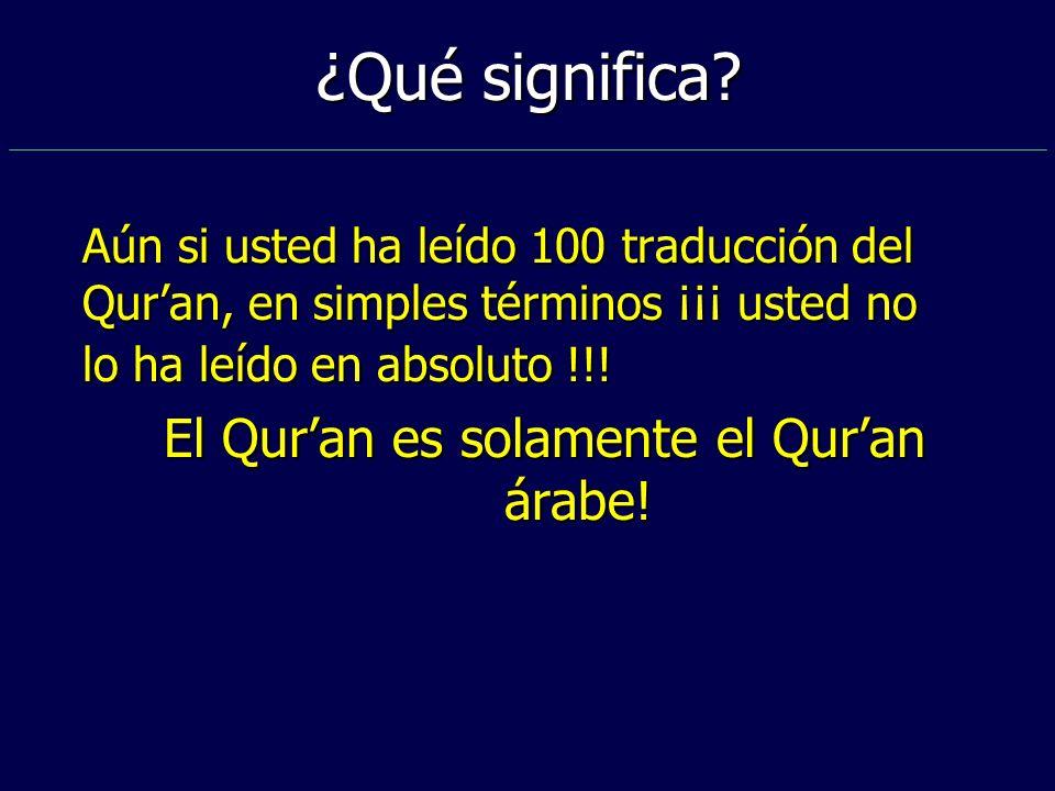 ¿Qué significa? Aún si usted ha leído 100 traducción del Quran, en simples términos ¡¡¡ usted no lo ha leído en absoluto !!! El Quran es solamente el