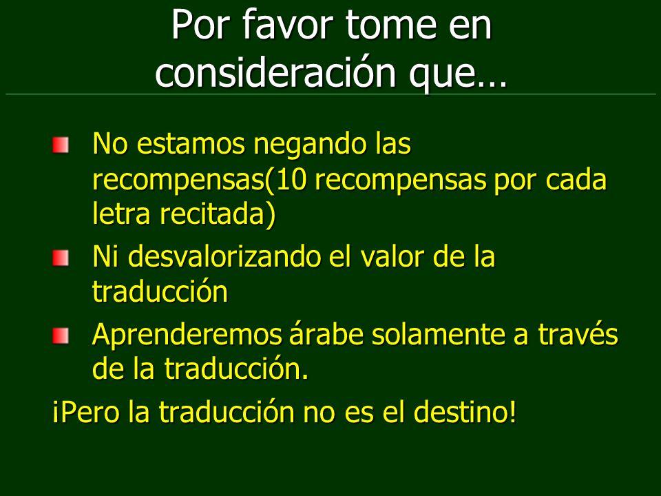 Por favor tome en consideración que… No estamos negando las recompensas(10 recompensas por cada letra recitada) Ni desvalorizando el valor de la tradu