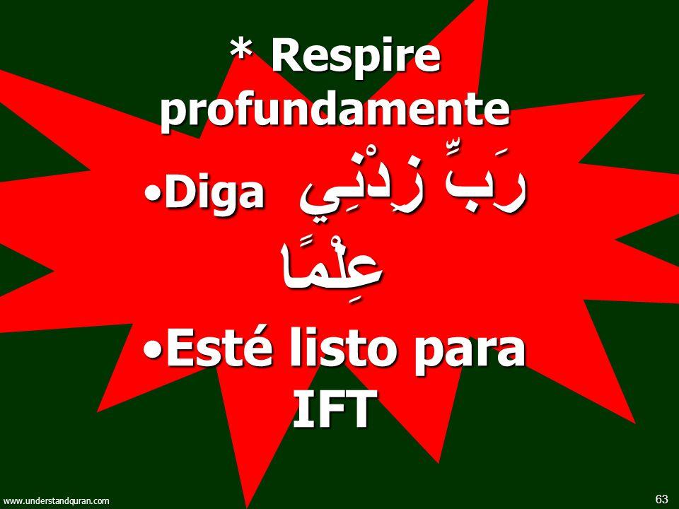 63 www.understandquran.com * Respire profundamente Diga رَبِّ زِدْنِي عِلْمًاDiga رَبِّ زِدْنِي عِلْمًا Esté listo para IFTEsté listo para IFT