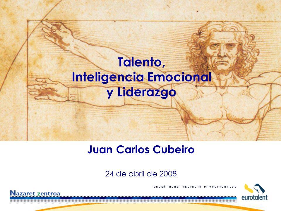 Juan Carlos Cubeiro 24 de abril de 2008 Talento, Inteligencia Emocional y Liderazgo