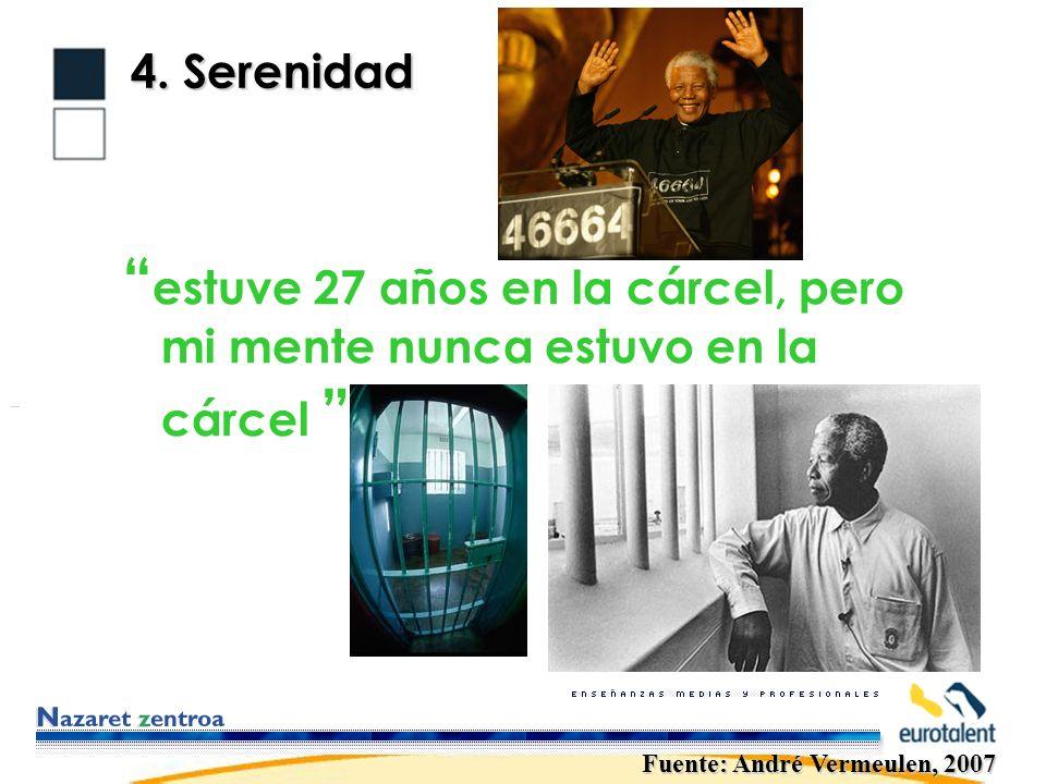 4. Serenidad estuve 27 años en la cárcel, pero mi mente nunca estuvo en la cárcel Fuente: André Vermeulen, 2007