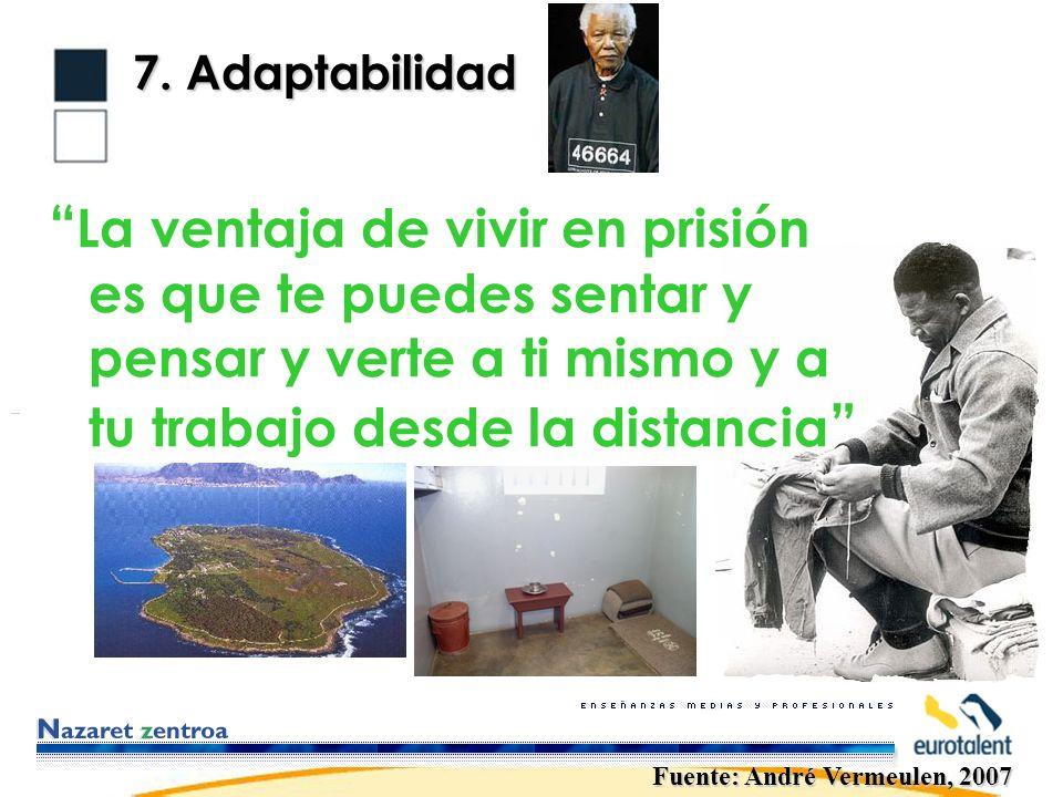 7. Adaptabilidad Fuente: André Vermeulen, 2007 La ventaja de vivir en prisión es que te puedes sentar y pensar y verte a ti mismo y a tu trabajo desde