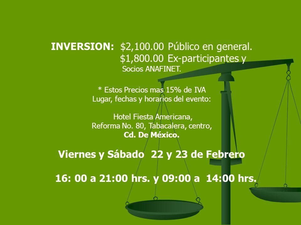 INVERSION: $2,100.00 Público en general.$1,800.00 Ex-participantes y Socios ANAFINET.