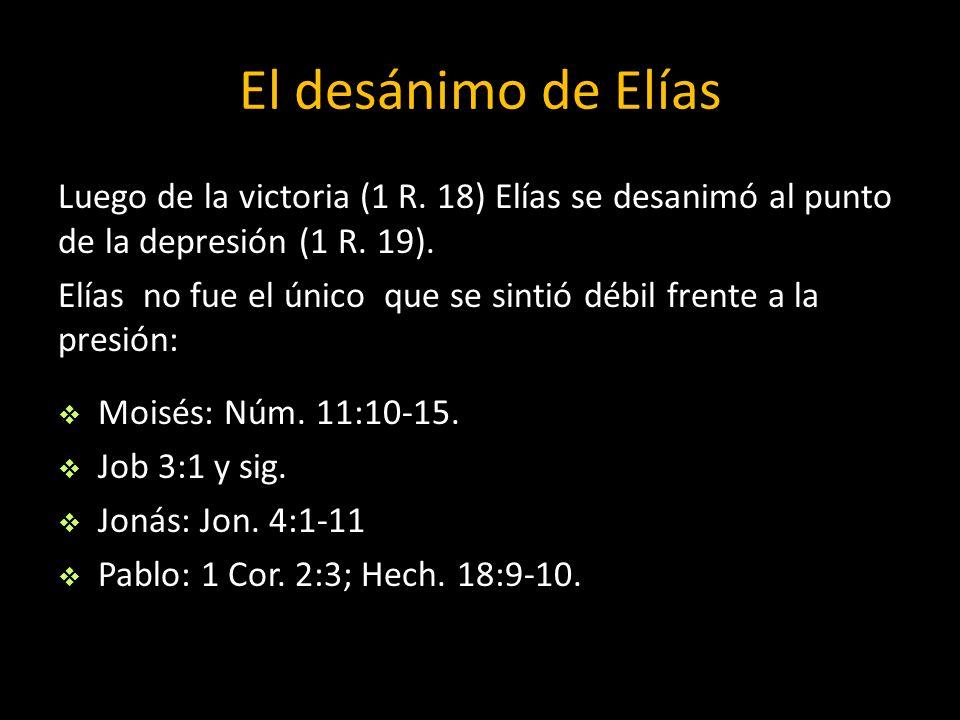 El desánimo de Elías Luego de la victoria (1 R. 18) Elías se desanimó al punto de la depresión (1 R. 19). Elías no fue el único que se sintió débil fr
