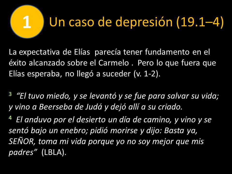 Un caso de depresión (19.1–4) La expectativa de Elías parecía tener fundamento en el éxito alcanzado sobre el Carmelo. Pero lo que fuera que Elías esp