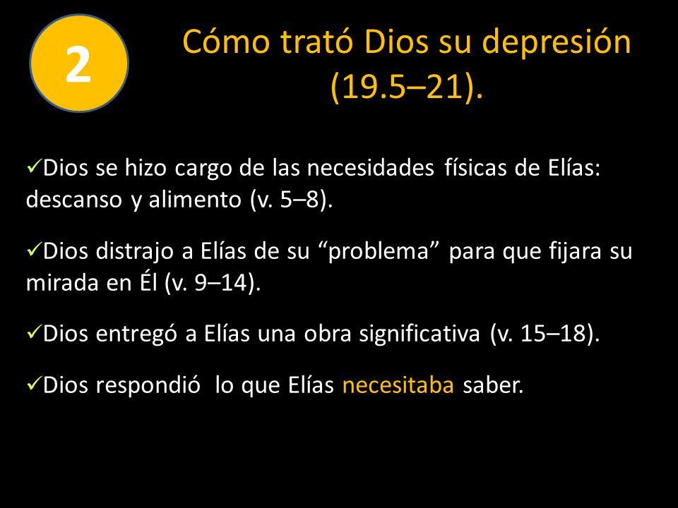 Cómo trató Dios su depresión (19.5–21). Dios se hizo cargo de las necesidades físicas de Elías: descanso y alimento (v. 5–8). Dios distrajo a Elías de