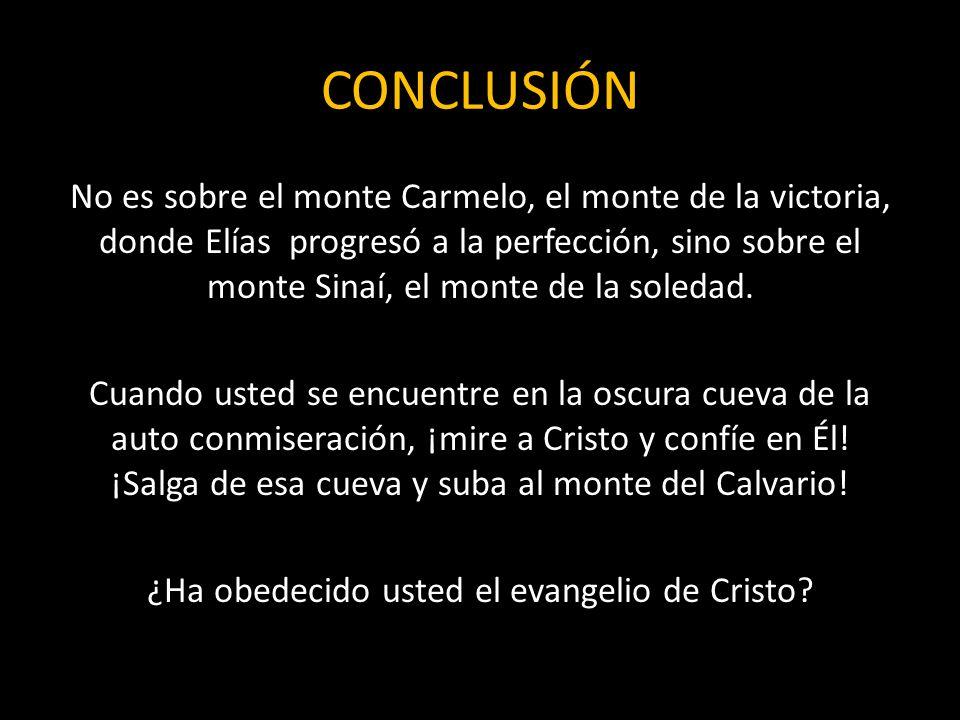CONCLUSIÓN No es sobre el monte Carmelo, el monte de la victoria, donde Elías progresó a la perfección, sino sobre el monte Sinaí, el monte de la sole