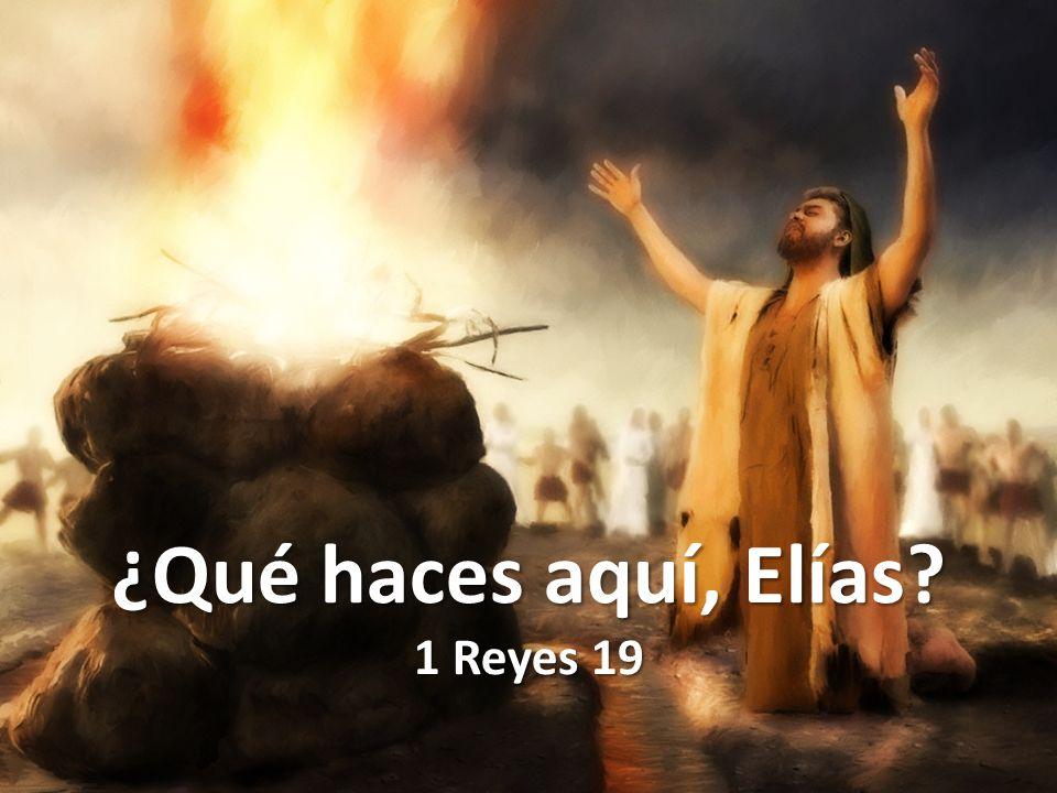 ¿Qué haces aquí, Elías? 1 Reyes 19