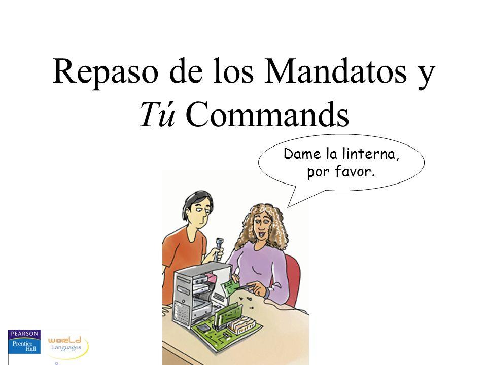 Repaso de los Mandatos y Tú Commands Dame la linterna, por favor.