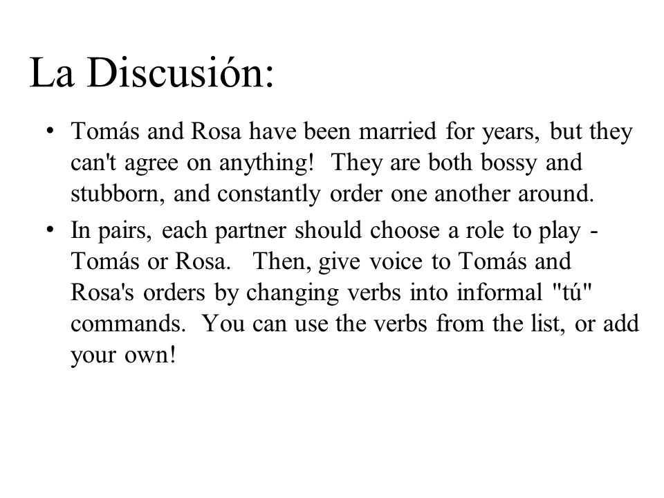 La Discusión: Tomás and Rosa have been married for years, but they can't agree on anything! They are both bossy and stubborn, and constantly order one