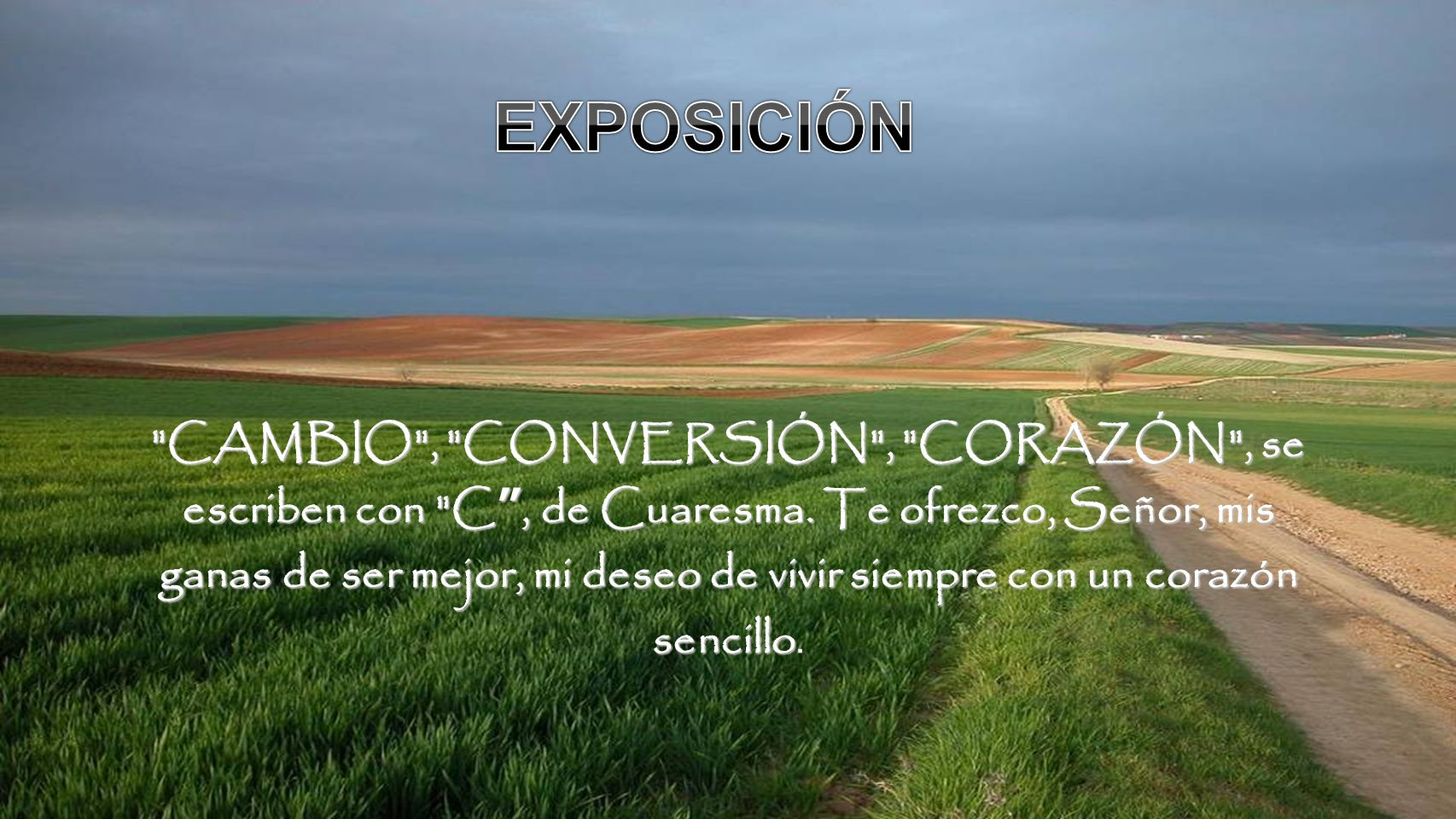 CAMBIO , CONVERSIÓN , CORAZÓN , se escriben con C, de Cuaresma.