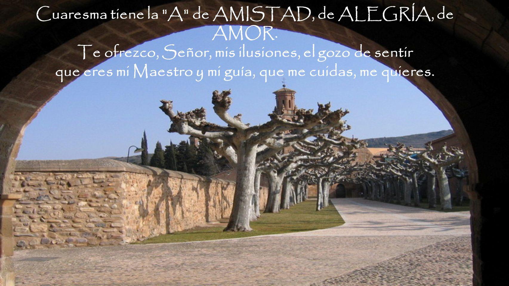 Cuaresma tiene la A de AMISTAD, de ALEGRÍA, de AMOR.