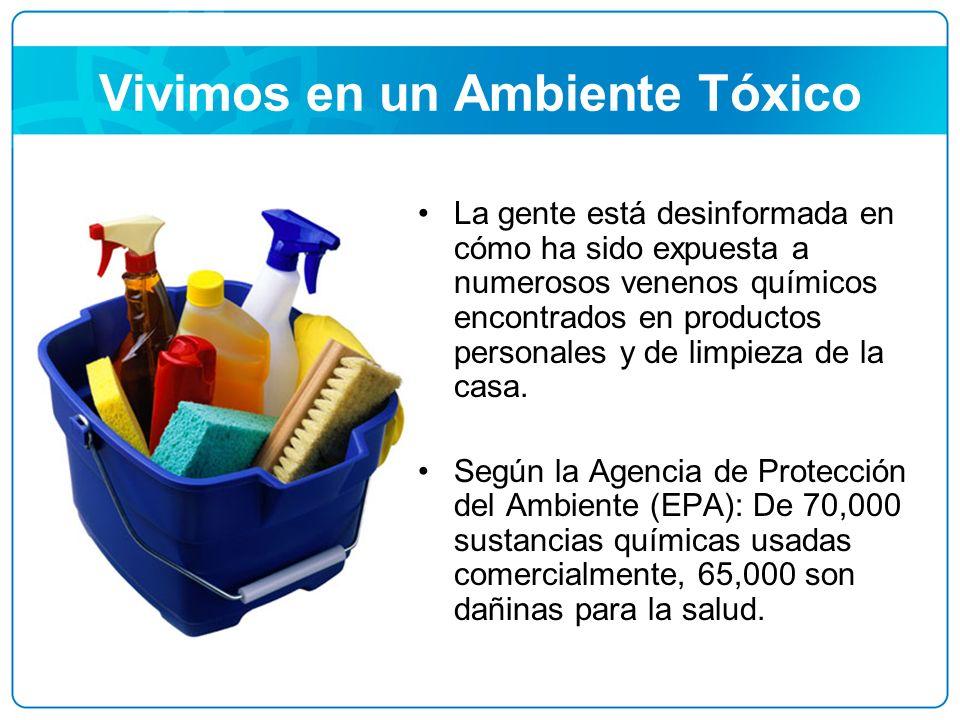 Vivimos en un Ambiente Tóxico La gente está desinformada en cómo ha sido expuesta a numerosos venenos químicos encontrados en productos personales y d