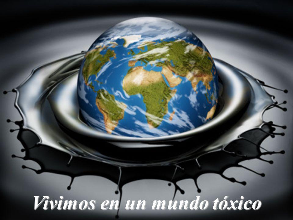 Vivimos en un Ambiente Tóxico Vivimos en un mundo tóxico