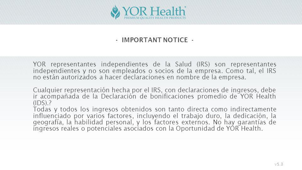 - IMPORTANT NOTICE - YOR representantes independientes de la Salud (IRS) son representantes independientes y no son empleados o socios de la empresa.