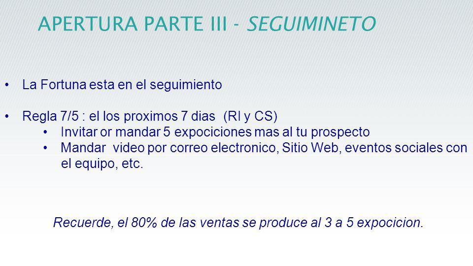 APERTURA PARTE III - SEGUIMINETO La Fortuna esta en el seguimiento Regla 7/5 : el los proximos 7 dias (RI y CS) Invitar or mandar 5 expociciones mas a