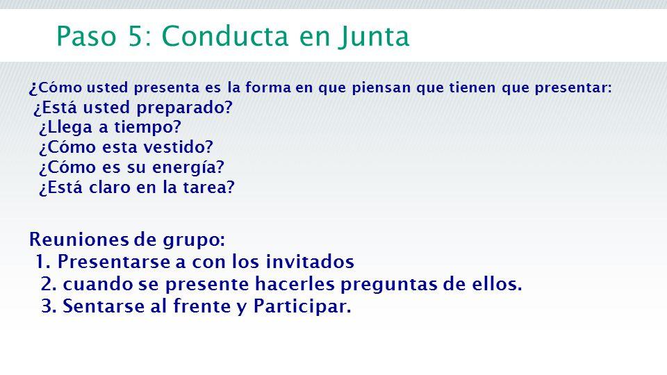 Paso 5: Conducta en Junta ¿ Cómo usted presenta es la forma en que piensan que tienen que presentar: ¿Está usted preparado? ¿Llega a tiempo? ¿Cómo est