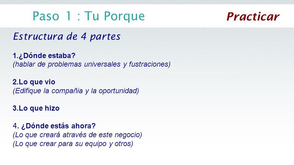 Paso 1 : Tu Porque Estructura de 4 partes 1.¿Dónde estaba? (hablar de problemas universales y fustraciones) 2.Lo que vio (Edifique la compañia y la op