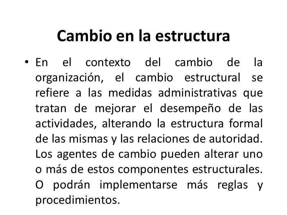 Cambio en la estructura En el contexto del cambio de la organización, el cambio estructural se refiere a las medidas administrativas que tratan de mej