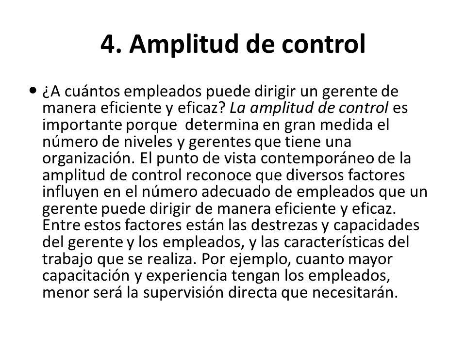4. Amplitud de control ¿A cuántos empleados puede dirigir un gerente de manera eficiente y eficaz? La amplitud de control es importante porque determi