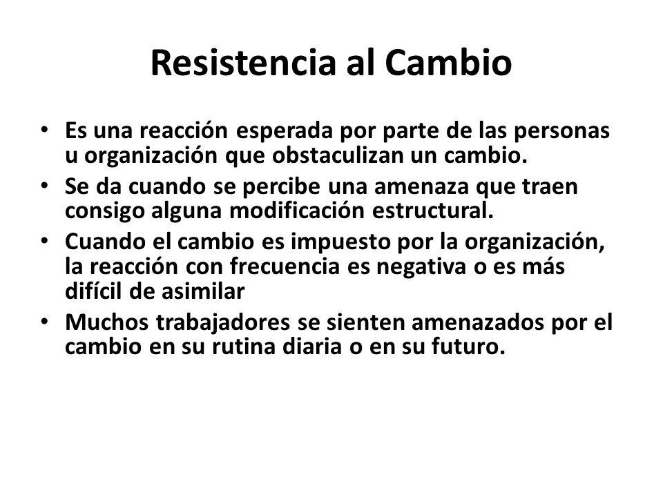Resistencia al Cambio Es una reacción esperada por parte de las personas u organización que obstaculizan un cambio. Se da cuando se percibe una amenaz