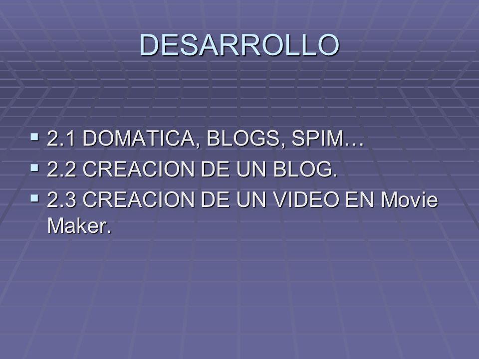 DESARROLLO 2.1 DOMATICA, BLOGS, SPIM… 2.1 DOMATICA, BLOGS, SPIM… 2.2 CREACION DE UN BLOG.