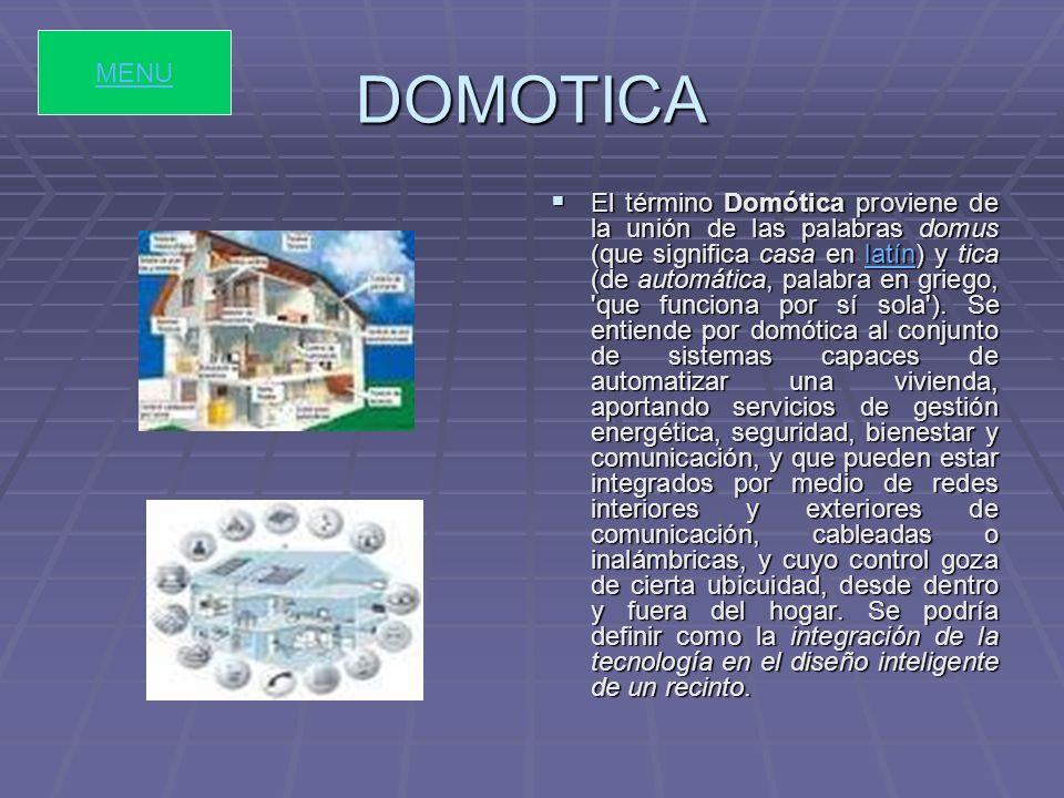 DOMOTICA El término Domótica proviene de la unión de las palabras domus (que significa casa en latín) y tica (de automática, palabra en griego, que funciona por sí sola ).