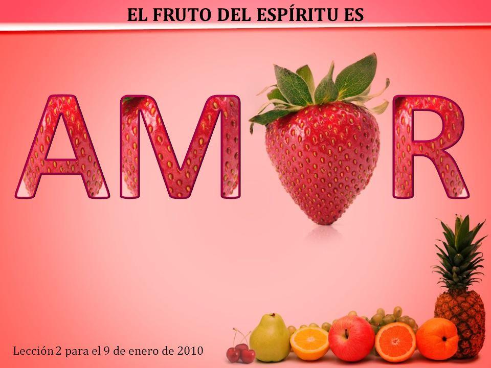EL FRUTO DEL ESPÍRITU ES Lección 2 para el 9 de enero de 2010