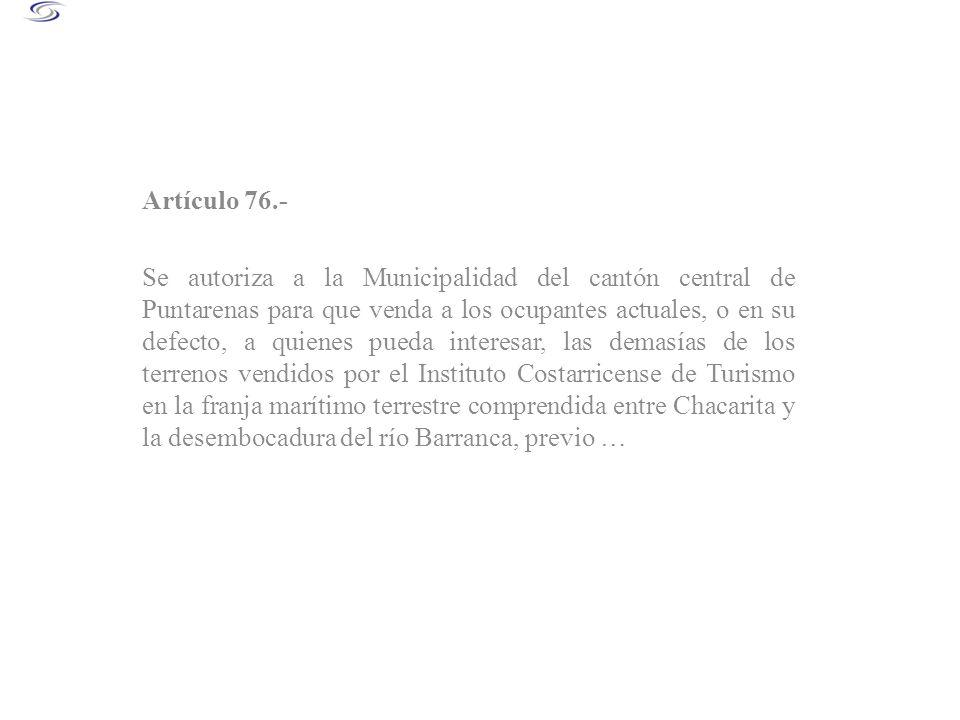 Artículo 76.- Se autoriza a la Municipalidad del cantón central de Puntarenas para que venda a los ocupantes actuales, o en su defecto, a quienes pued