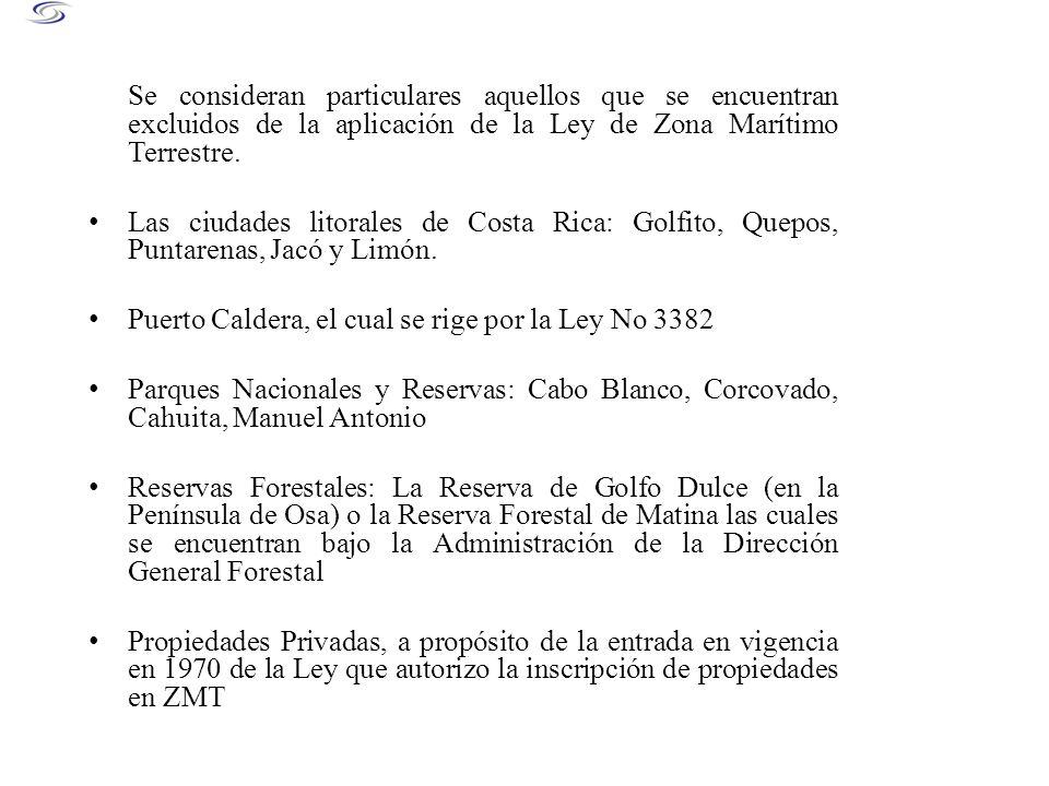 Se consideran particulares aquellos que se encuentran excluidos de la aplicación de la Ley de Zona Marítimo Terrestre. Las ciudades litorales de Costa