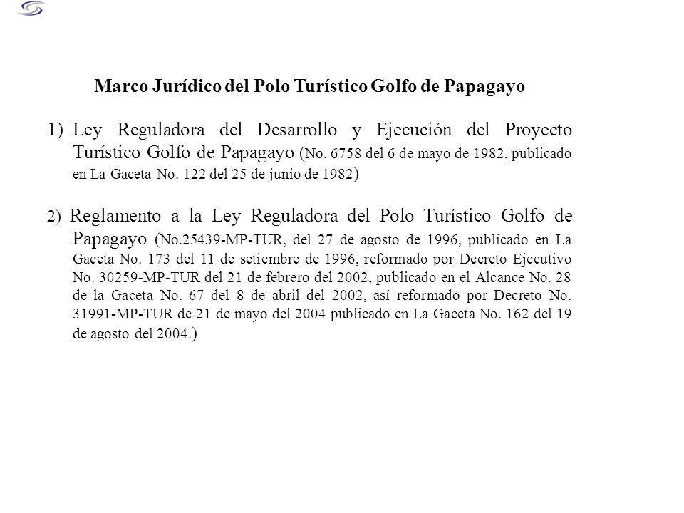 Marco Jurídico del Polo Turístico Golfo de Papagayo 1)Ley Reguladora del Desarrollo y Ejecución del Proyecto Turístico Golfo de Papagayo ( No. 6758 de