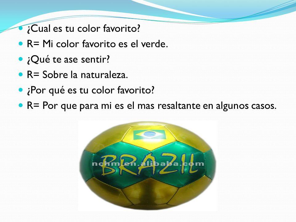 ¿Cual es tu color favorito? R= Mi color favorito es el verde. ¿Qué te ase sentir? R= Sobre la naturaleza. ¿Por qué es tu color favorito? R= Por que pa