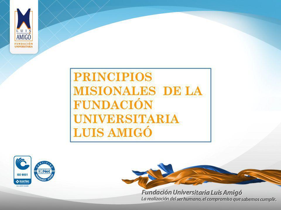 PRINCIPIOS MISIONALES DE LA FUNDACIÓN UNIVERSITARIA LUIS AMIGÓ