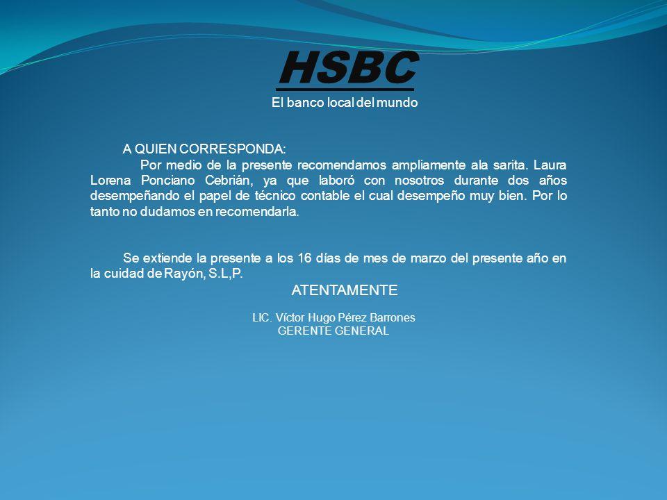 HSBC El banco local del mundo A QUIEN CORRESPONDA: Por medio de la presente recomendamos ampliamente ala sarita. Laura Lorena Ponciano Cebrián, ya que