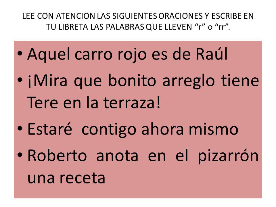 El sonido fuerte de la r se puede representar con r o con rr Se escribe r al principio, en medio o al final de una palabra. Se escribe rr entre vocale