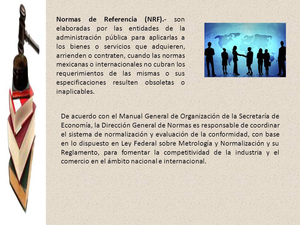 Normas de Referencia (NRF).- son elaboradas por las entidades de la administración pública para aplicarlas a los bienes o servicios que adquieren, arr