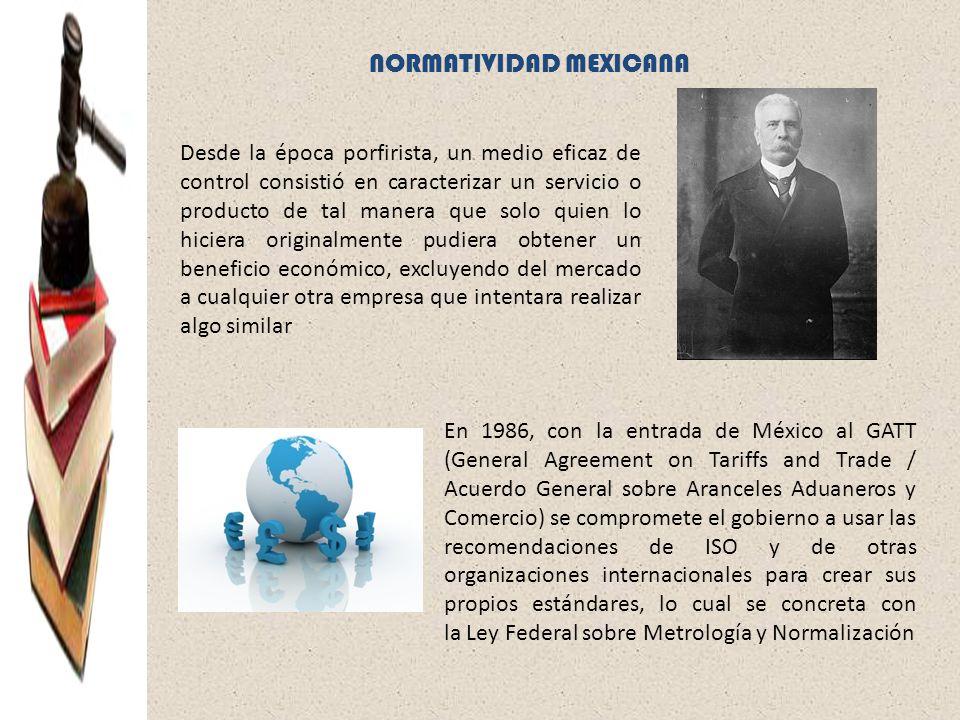 NORMATIVIDAD MEXICANA Desde la época porfirista, un medio eficaz de control consistió en caracterizar un servicio o producto de tal manera que solo qu