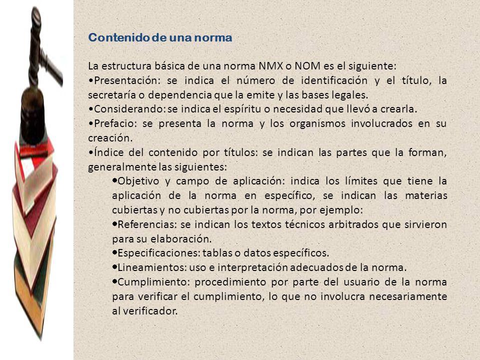 Contenido de una norma La estructura básica de una norma NMX o NOM es el siguiente: Presentación: se indica el número de identificación y el título, l