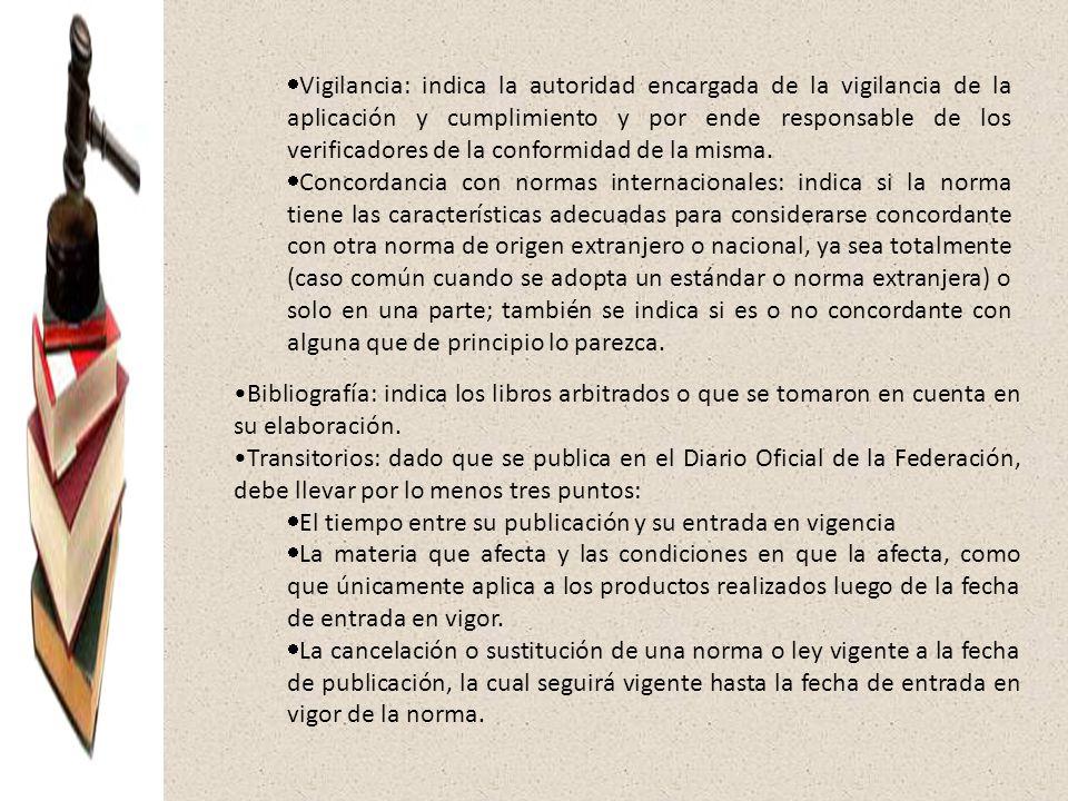 Vigilancia: indica la autoridad encargada de la vigilancia de la aplicación y cumplimiento y por ende responsable de los verificadores de la conformid
