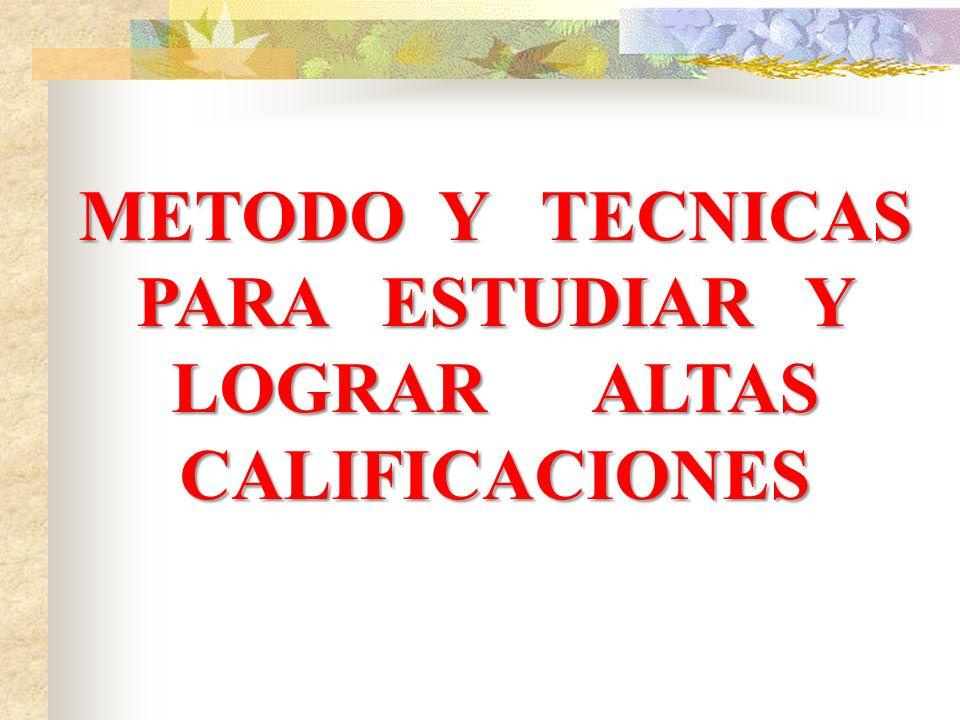 METODO DE LOS 4 TIEMPOS 1. PREPARACION Y PARTICIPACION ACTIVA EN CLASE 2. ESTUDIO DE REFORZAMIENTO 3. REPASO DEL DIA ANTERIOR 4. AFINAR CONOCIMIENTOS,
