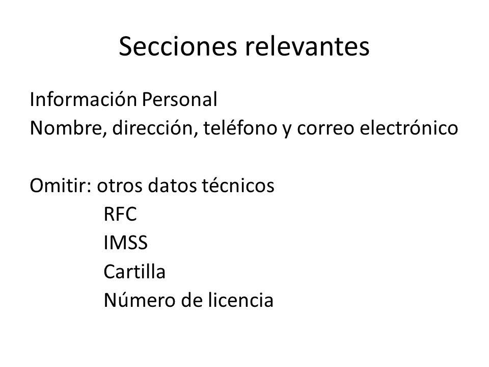 Secciones relevantes Información Personal Nombre, dirección, teléfono y correo electrónico Omitir: otros datos técnicos RFC IMSS Cartilla Número de li